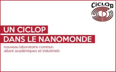 Un CICLOP dans le nanomonde : nouveau laboratoire commun alliant académiques et industriels